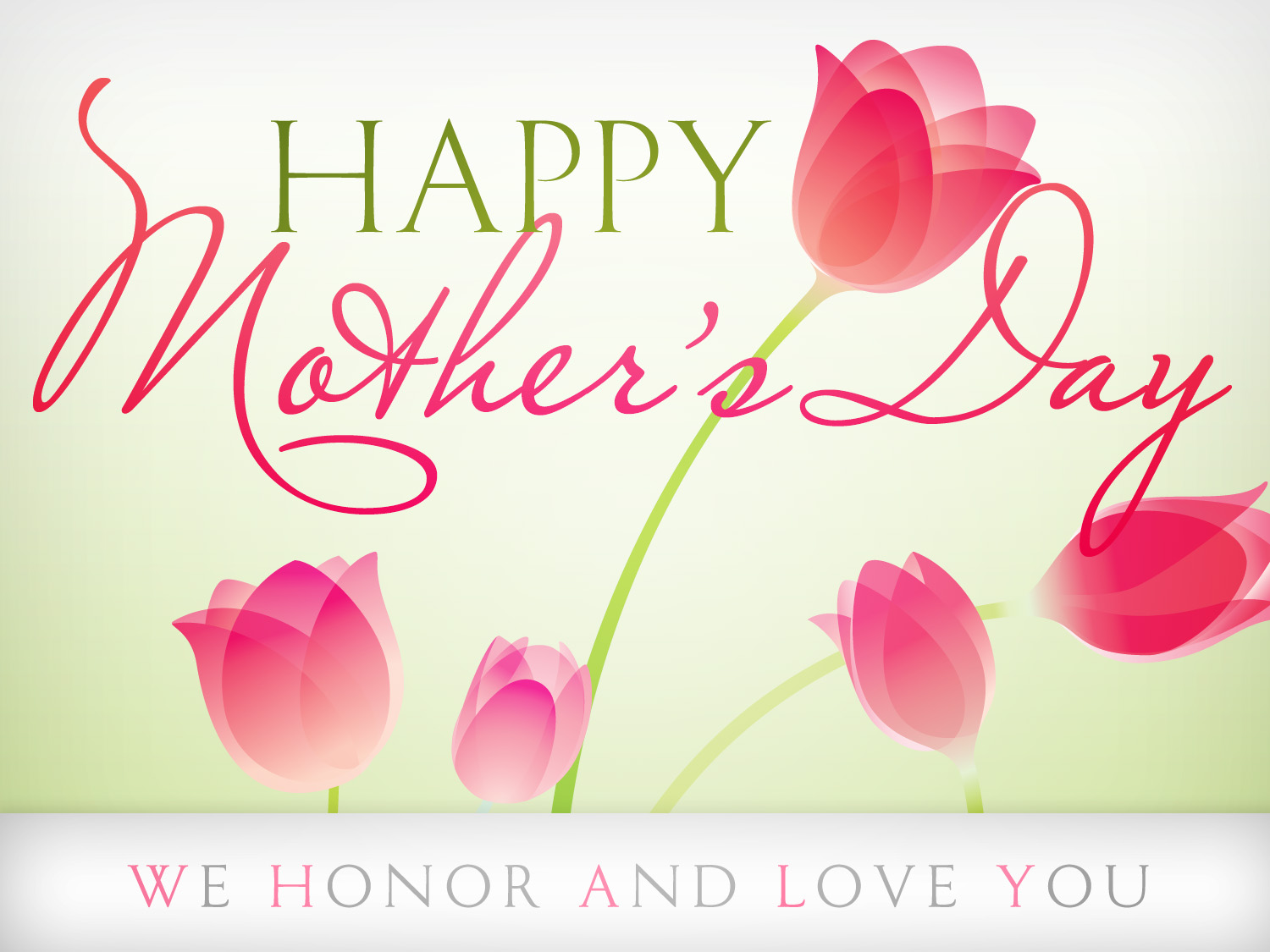 Happy Mothers Day - We Honor and Love You