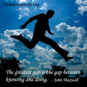 The greatest gap is between knowing and doing