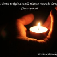 it is better to light a candle than to curse the darkness.